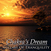 Play & Download Lullaby Of Tranquility by Chakra's Dream | Napster