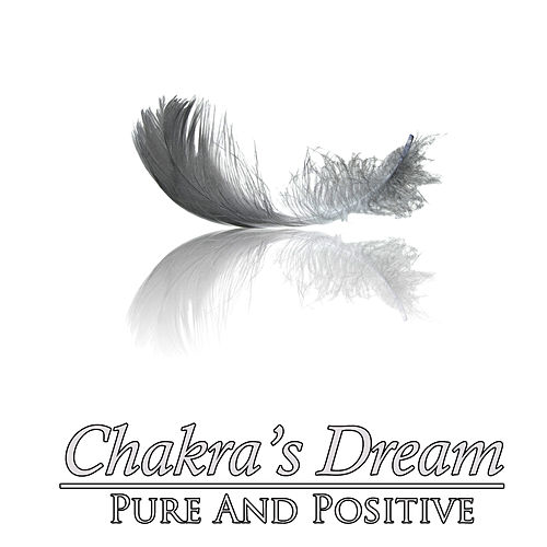 Play & Download Pure And Positive by Chakra's Dream | Napster