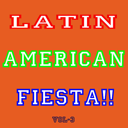 Play & Download Latin America Fiesta! Vol 3 by Various Artists | Napster