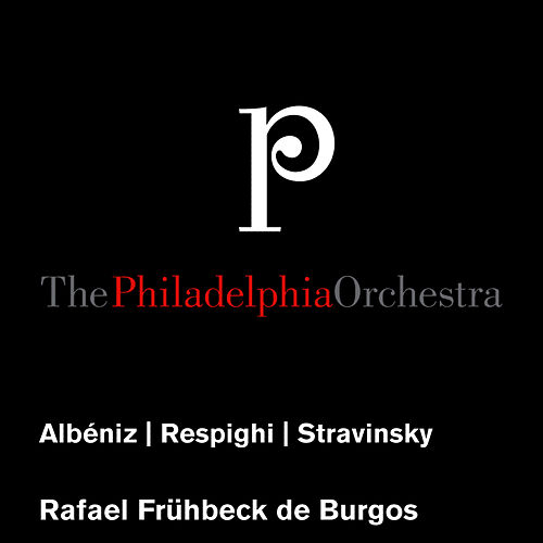 Play & Download Albéniz: Excerpts from Suite Española - Respighi: The Fountains of Rome, et al. by Philadelphia Orchestra | Napster
