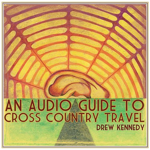 Play & Download An Audio Guide To Cross Country Travel by Drew Kennedy | Napster