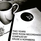 Play & Download Two Years Save Room Recordings (Compiled by Kruse & Nürnberg) by Various Artists | Napster