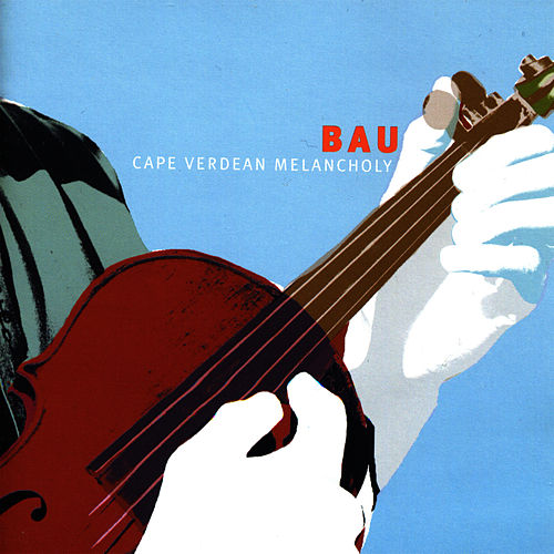 Play & Download Cape Verdean Melancholy by Bau | Napster