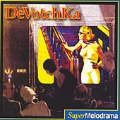 Super Melodrama by DeVotchKa