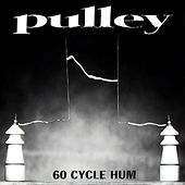 Play & Download 60 Cycle Hum by Pulley | Napster