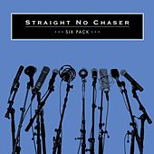 Play & Download Six Pack by Straight No Chaser | Napster