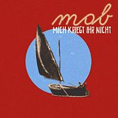 Play & Download Mich kriegt ihr nicht by The Mob | Napster
