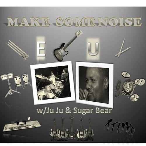 Make Some Noise by E.U.