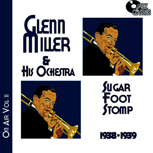 Glenn Miller on Air Volume 2 - Sugar Foot Stomp by Glenn Miller