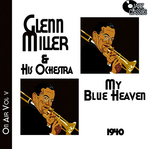 Play & Download Glenn Miller on Air Volume 5 - My Blue Heaven by Glenn Miller | Napster