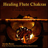 Healing Flute Chakras (Native American & Indian Flute for Massage, Spa, Yoga & Relaxation) by Jessita Reyes