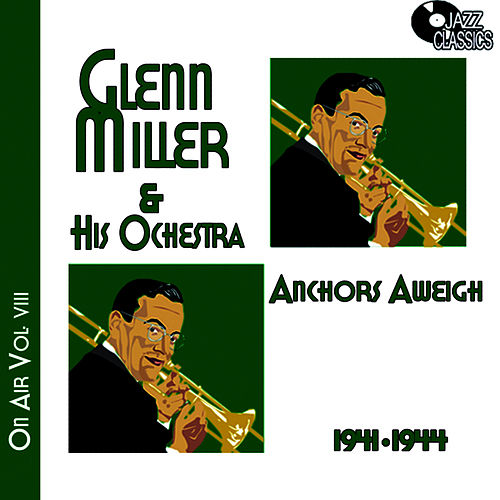 Play & Download Glenn Miller on Air Voume 8 - Anchors Away by Glenn Miller | Napster