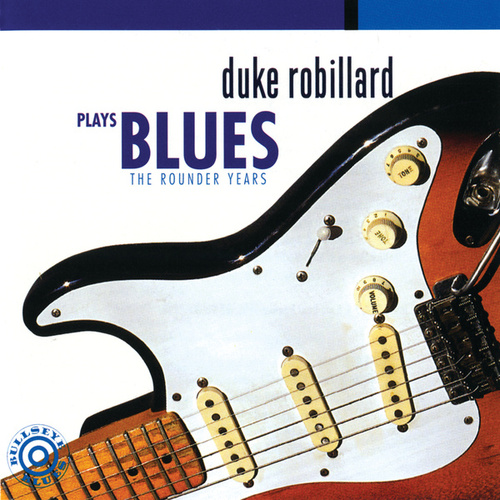Play & Download Duke Robillard Plays Blues: The Rounder Years by Duke Robillard | Napster