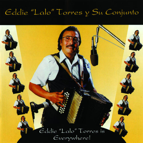 Play & Download Eddie 'Lalo' Torres Is Everywhere by Eddie 'Lalo' Torres | Napster
