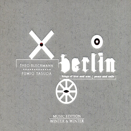 Berlin: Songs of Love and War, Peace and Exile by Theo Bleckmann