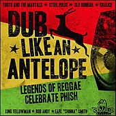 Play & Download Dub Like An Antelope - Legends of Reggae Celebrate Phish by Various Artists | Napster