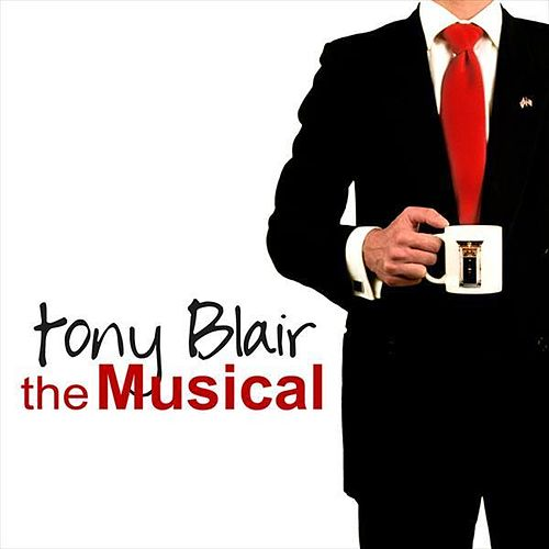 Tony Blair - the Musical by James Lark