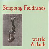 Play & Download Wattle & Daub by Strapping Fieldhands | Napster