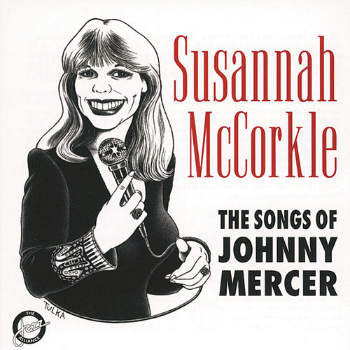 Play & Download The Songs Of Johnny Mercer by Susannah McCorkle | Napster