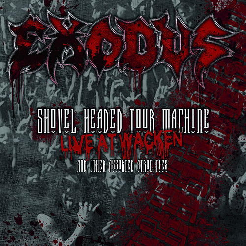 Play & Download Shovel Headed Tour Machine (Live At Wacken And Other Assorted Atrocities) by Exodus | Napster