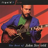 Play & Download Liquid Fire: The Best Of John Scofield by John Scofield | Napster