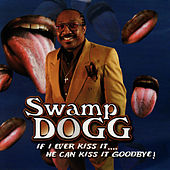 Play & Download If I Ever Kiss It ... He Can Kiss It Goodbye by Swamp Dogg | Napster