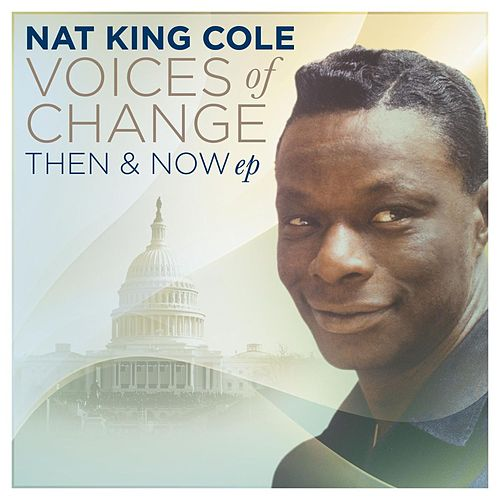 Voices Of Change, Then and Now by Nat King Cole
