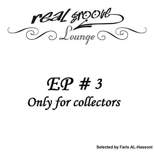 Play & Download Real Groove Lounge Part 3 (Lounge and Chill Out Deluxe EP Only for Collectors, Selected By Faris AL-Hassoni) by Various Artists | Napster