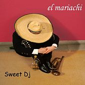 Play & Download Sweet Dj by El Mariachi | Napster