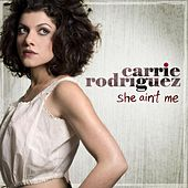 Play & Download She Ain't Me by Carrie Rodriguez | Napster