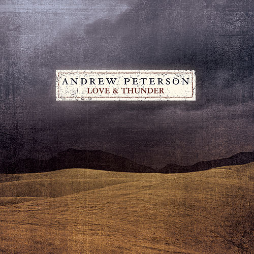 Play & Download Love and Thunder by Andrew Peterson | Napster