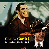 Play & Download The History of Tango - Carlos Gardel Volume 7 / Recordings 1925 - 1934 by Carlos Gardel | Napster