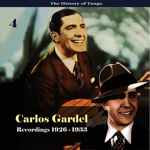 Play & Download The History of Tango - Carlos Gardel Volume 4 / Recordings 1926 - 1933 by Carlos Gardel | Napster