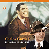 Play & Download The History of Tango - Carlos Gardel Volume 3 / Recordings 1922 - 1933 by Carlos Gardel | Napster