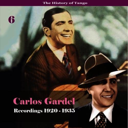 The History of Tango - Carlos Gardel Volume 6 / Recordings 1920 - 1935 by Carlos Gardel