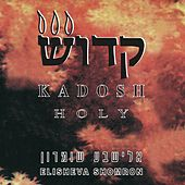 Kadosh (Holy) by Elisheva Shomron