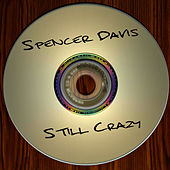 Play & Download Still Crazy by Spencer Davis | Napster