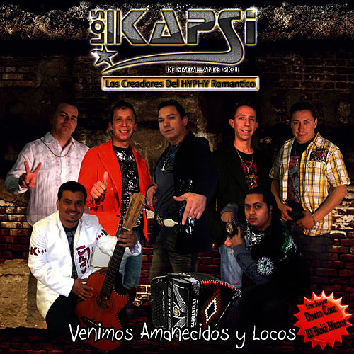 Venimos Amanecidos y Locos by Los Kapsi