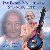 I've Passed My Life As a Stranger, Lord by Swami Kriyananda