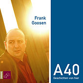 A40 - Geschichten von hier by Frank Goosen