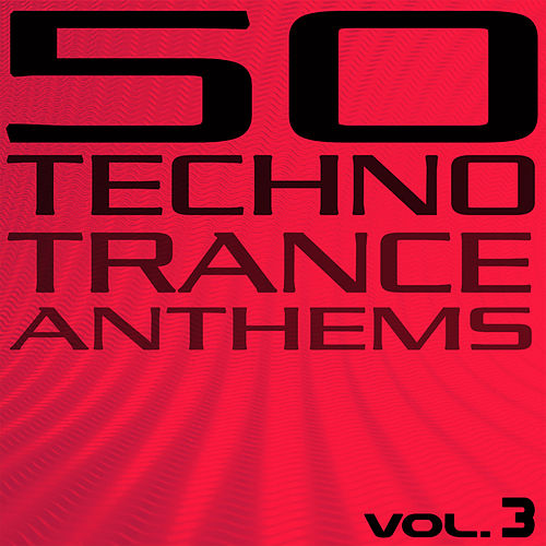50 Techno Trance Anthems Vol. 3 by Various Artists