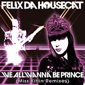 Play & Download We All Wanna Be Prince (Miss Kittin Remixes) by Felix Da Housecat | Napster