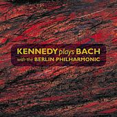 Play & Download Kennedy plays Bach with the Berlin Philharmonic by Various Artists | Napster