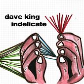 Play & Download Indelicate by Dave King | Napster