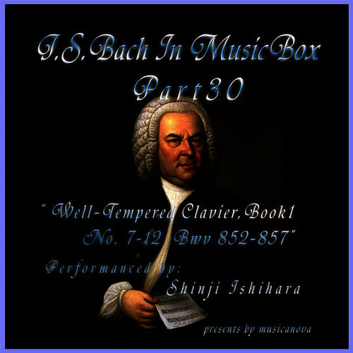 Play & Download Bach: In Musical Box 30 / The Well-Tempered Clavier Book I, 7-12 BWV 852-857 by Shinji Ishihara | Napster
