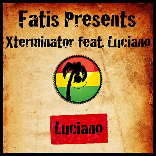 Play & Download Fatis Presents Xterminator featuring Luciano by Luciano | Napster