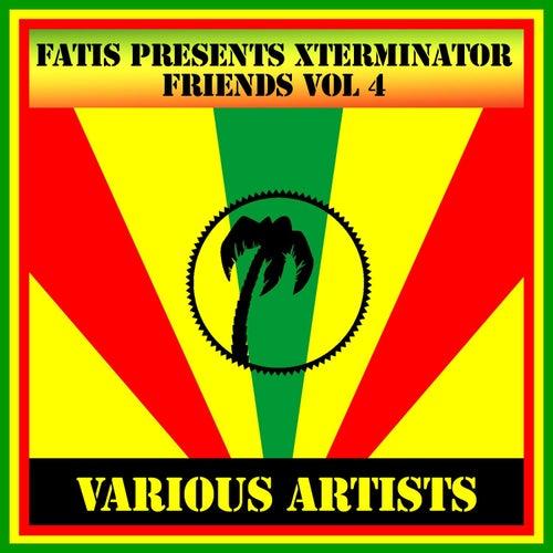 Fatis Presents Xterminator Friends Vol 4 by Various Artists