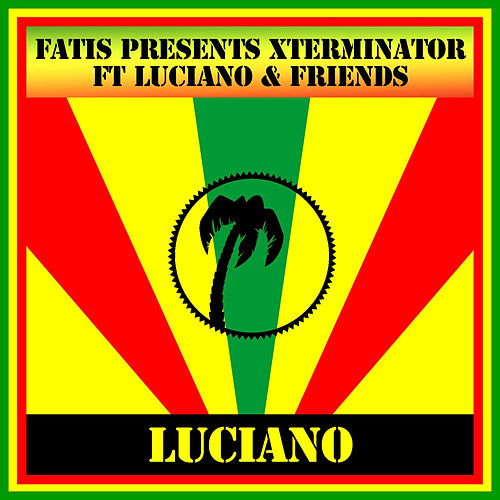 Play & Download Fatis Presents Xterminator ft Luciano & Friends by Luciano | Napster