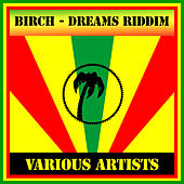 Play & Download Birch - Dreams Riddim by Various Artists | Napster