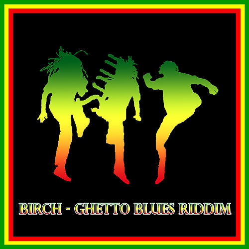 Birch - Ghetto Blues Riddim by Various Artists
